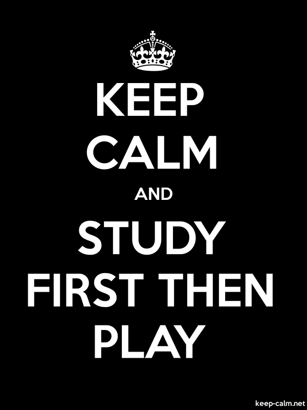 KEEP CALM AND STUDY FIRST THEN PLAY - white/black - Default (600x800)