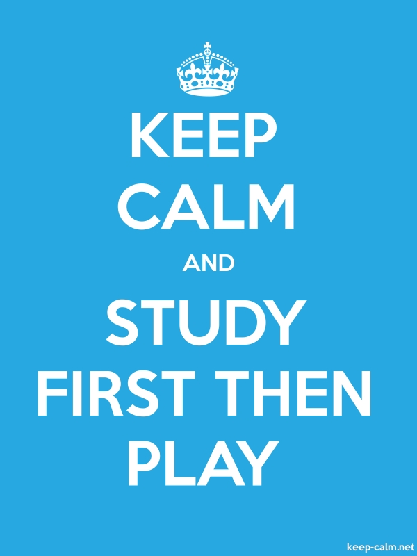 KEEP CALM AND STUDY FIRST THEN PLAY - white/blue - Default (600x800)
