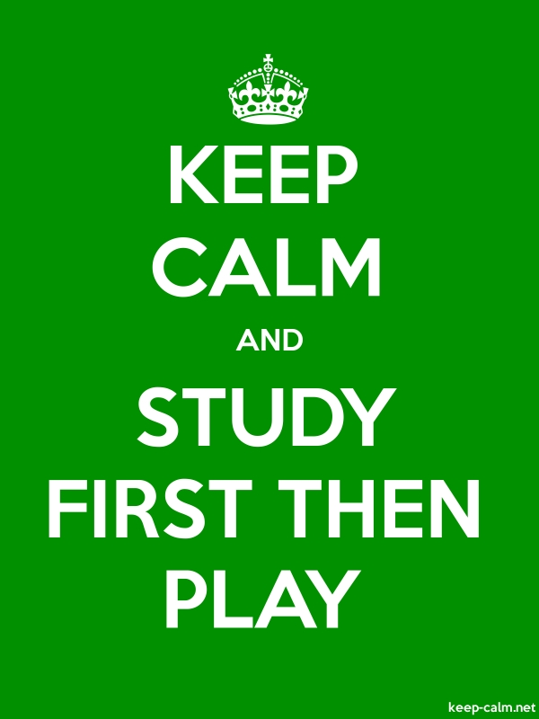 KEEP CALM AND STUDY FIRST THEN PLAY - white/green - Default (600x800)