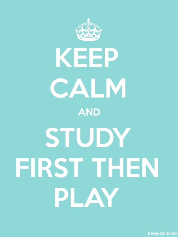 KEEP CALM AND STUDY FIRST THEN PLAY - white/lightblue - Default (600x800)