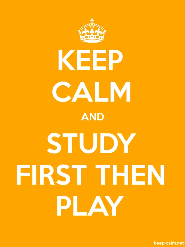 KEEP CALM AND STUDY FIRST THEN PLAY - white/orange - Default (600x800)