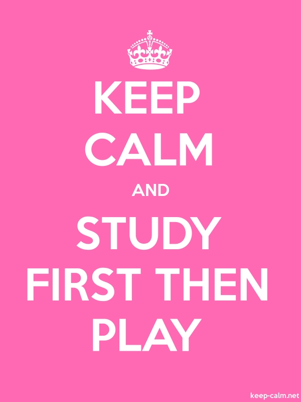 KEEP CALM AND STUDY FIRST THEN PLAY - white/pink - Default (600x800)