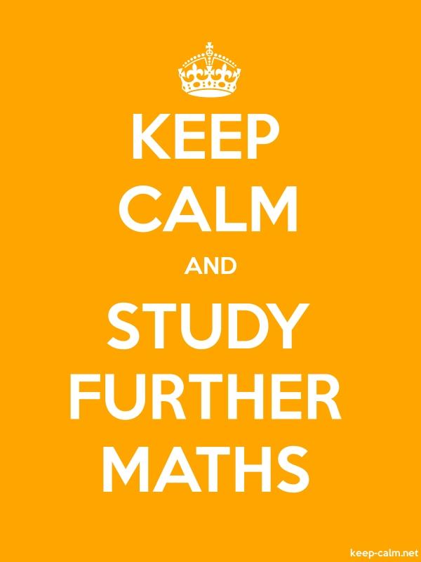 KEEP CALM AND STUDY FURTHER MATHS - white/orange - Default (600x800)