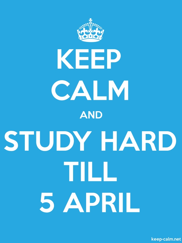 KEEP CALM AND STUDY HARD TILL 5 APRIL - white/blue - Default (600x800)