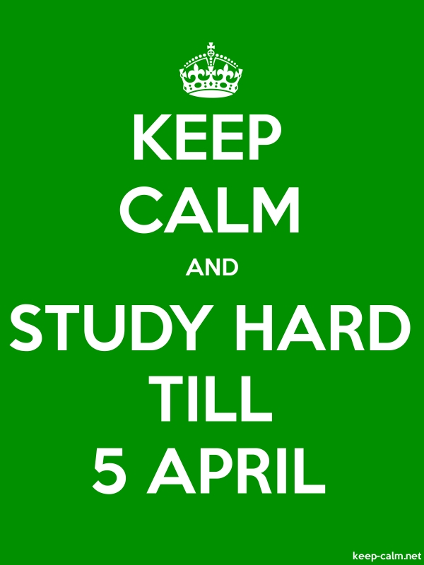KEEP CALM AND STUDY HARD TILL 5 APRIL - white/green - Default (600x800)
