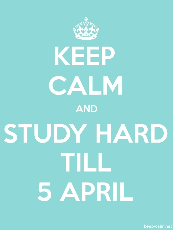 KEEP CALM AND STUDY HARD TILL 5 APRIL - white/lightblue - Default (600x800)