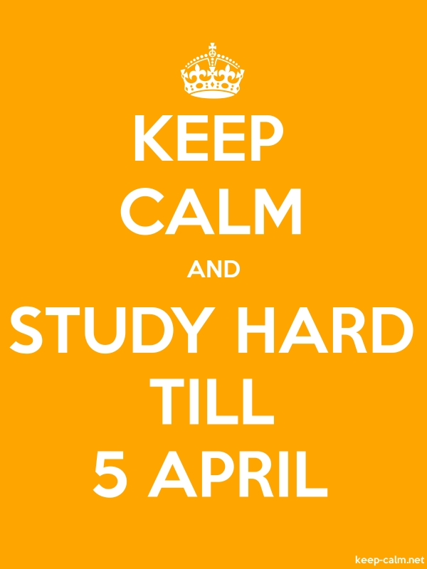 KEEP CALM AND STUDY HARD TILL 5 APRIL - white/orange - Default (600x800)