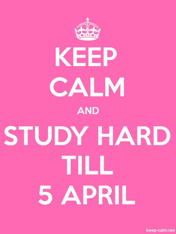 KEEP CALM AND STUDY HARD TILL 5 APRIL - white/pink - Default (600x800)