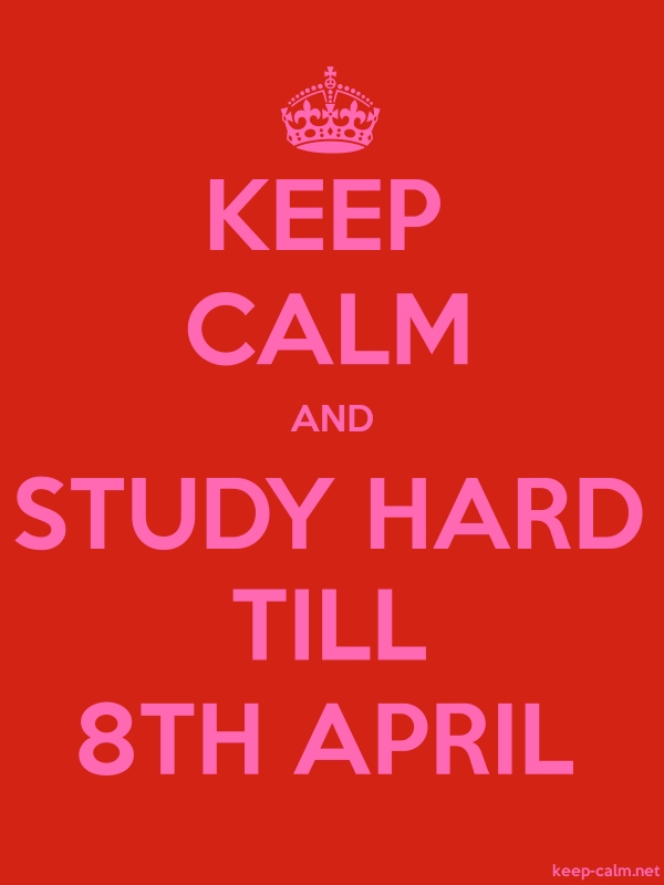 KEEP CALM AND STUDY HARD TILL 8TH APRIL - pink/red - Default (600x800)