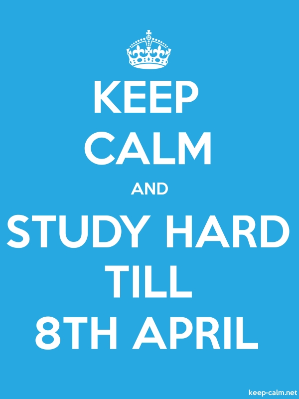 KEEP CALM AND STUDY HARD TILL 8TH APRIL - white/blue - Default (600x800)
