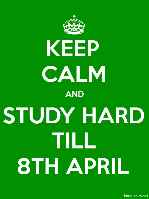 KEEP CALM AND STUDY HARD TILL 8TH APRIL - white/green - Default (600x800)