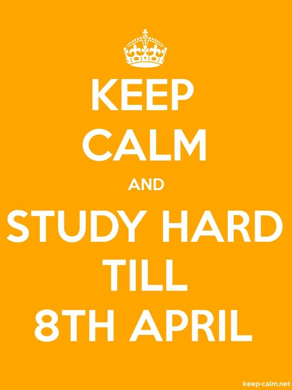 KEEP CALM AND STUDY HARD TILL 8TH APRIL - white/orange - Default (600x800)