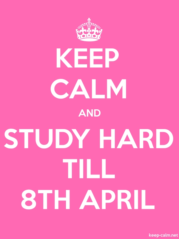 KEEP CALM AND STUDY HARD TILL 8TH APRIL - white/pink - Default (600x800)