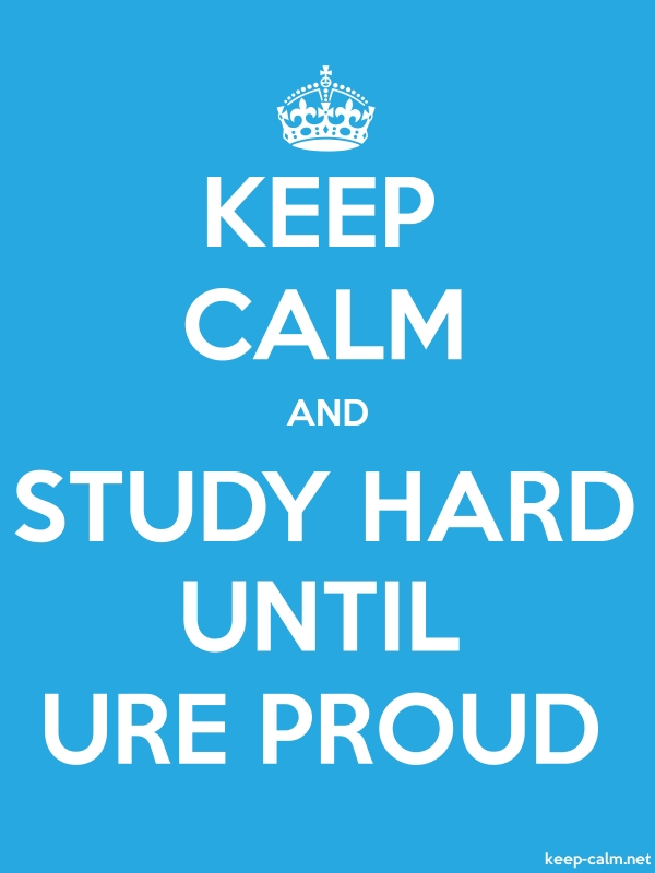 KEEP CALM AND STUDY HARD UNTIL URE PROUD - white/blue - Default (600x800)