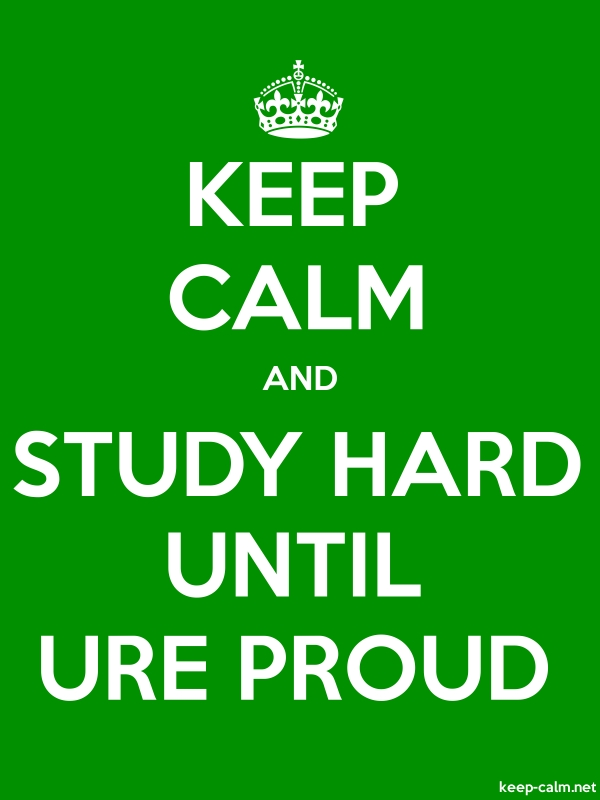 KEEP CALM AND STUDY HARD UNTIL URE PROUD - white/green - Default (600x800)