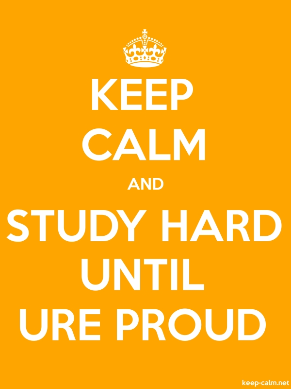 KEEP CALM AND STUDY HARD UNTIL URE PROUD - white/orange - Default (600x800)