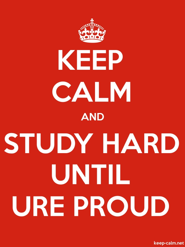KEEP CALM AND STUDY HARD UNTIL URE PROUD - white/red - Default (600x800)