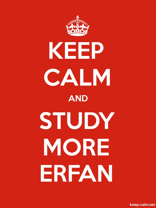 KEEP CALM AND STUDY MORE ERFAN - white/red - Default (600x800)