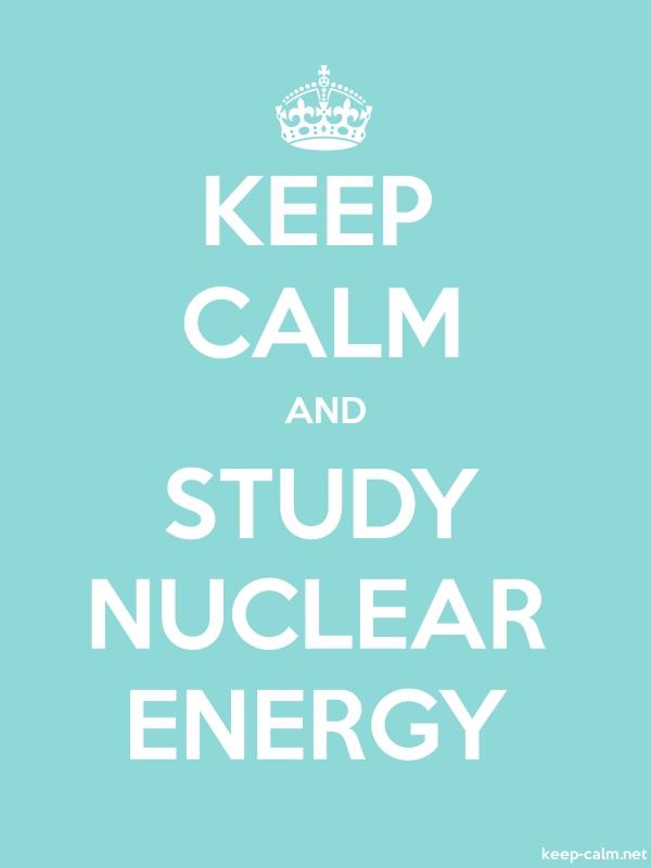 KEEP CALM AND STUDY NUCLEAR ENERGY - white/lightblue - Default (600x800)
