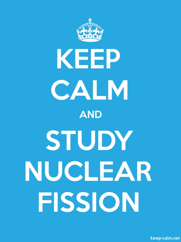 KEEP CALM AND STUDY NUCLEAR FISSION - white/blue - Default (600x800)