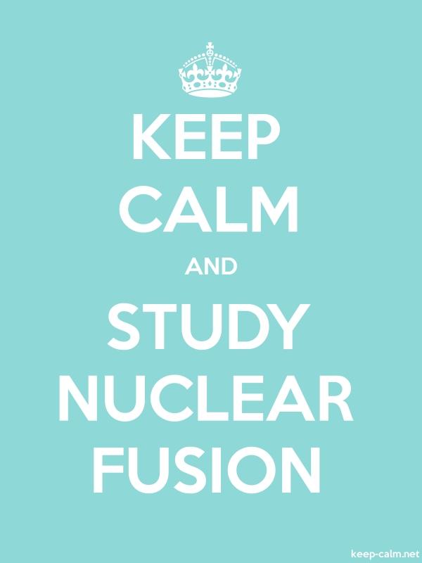 KEEP CALM AND STUDY NUCLEAR FUSION - white/lightblue - Default (600x800)