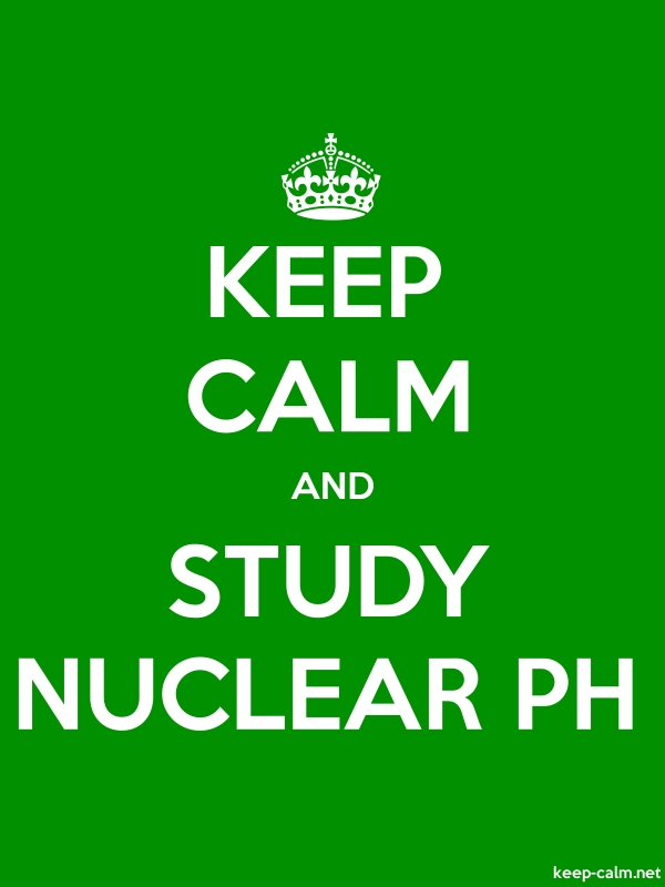 KEEP CALM AND STUDY NUCLEAR PH - white/green - Default (600x800)
