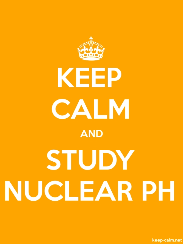 KEEP CALM AND STUDY NUCLEAR PH - white/orange - Default (600x800)