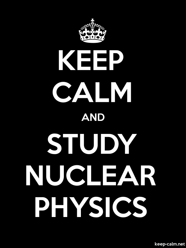 KEEP CALM AND STUDY NUCLEAR PHYSICS - white/black - Default (600x800)