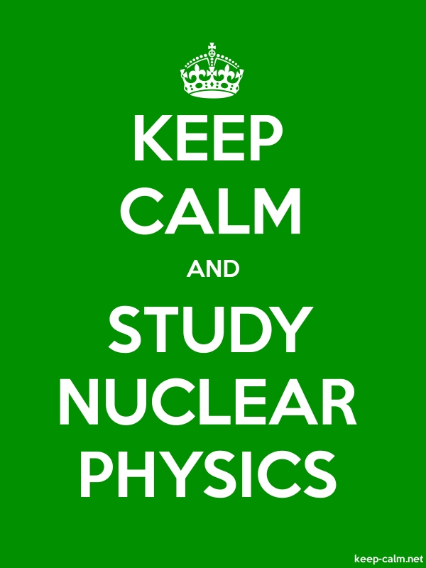 KEEP CALM AND STUDY NUCLEAR PHYSICS - white/green - Default (600x800)