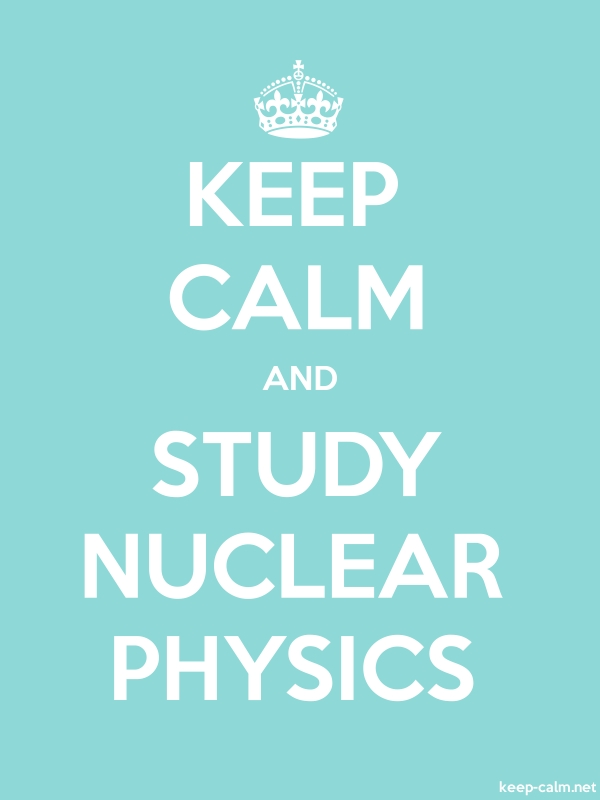 KEEP CALM AND STUDY NUCLEAR PHYSICS - white/lightblue - Default (600x800)