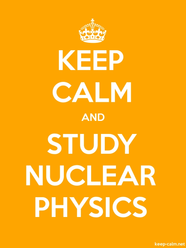 KEEP CALM AND STUDY NUCLEAR PHYSICS - white/orange - Default (600x800)
