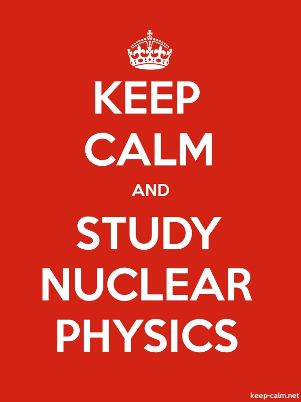 KEEP CALM AND STUDY NUCLEAR PHYSICS - white/red - Default (600x800)