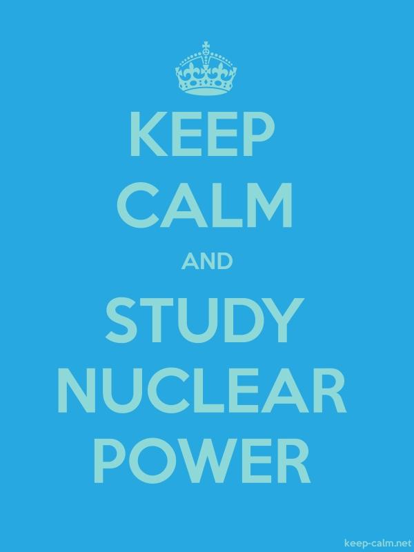 KEEP CALM AND STUDY NUCLEAR POWER - lightblue/blue - Default (600x800)