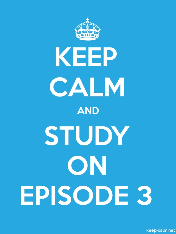 KEEP CALM AND STUDY ON EPISODE 3 - white/blue - Default (600x800)