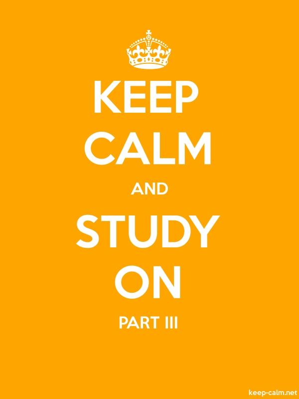 KEEP CALM AND STUDY ON PART III - white/orange - Default (600x800)