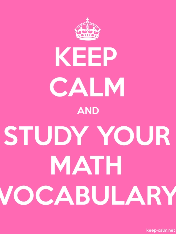KEEP CALM AND STUDY YOUR MATH VOCABULARY - white/pink - Default (600x800)