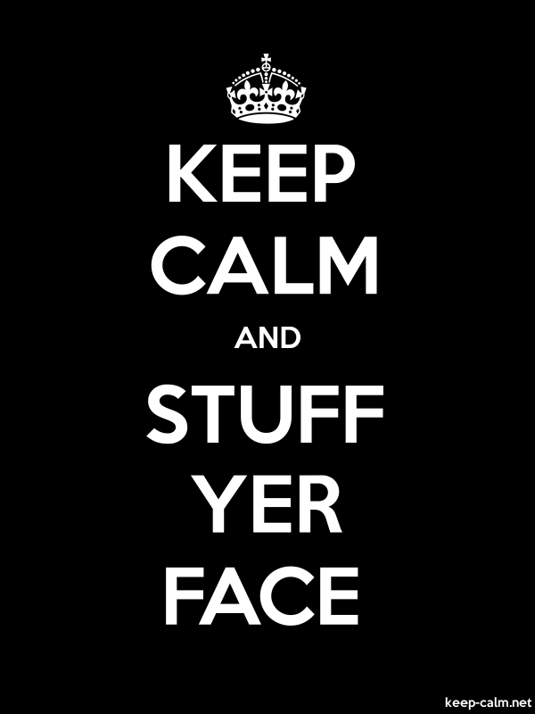 KEEP CALM AND STUFF YER FACE - white/black - Default (600x800)