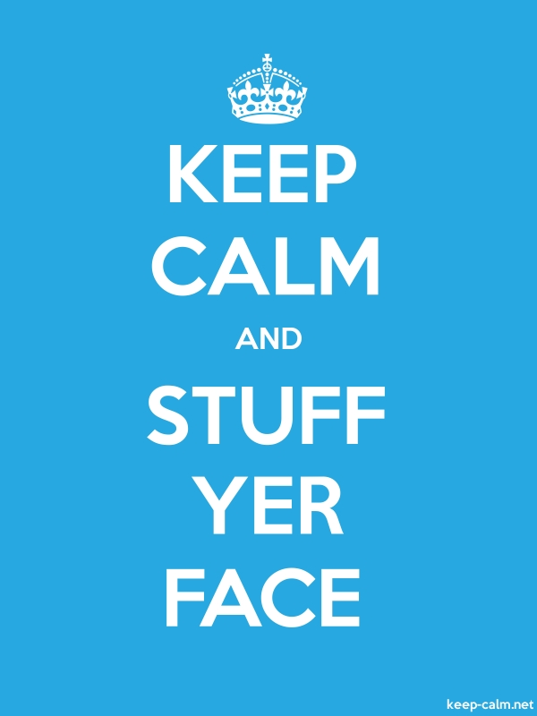 KEEP CALM AND STUFF YER FACE - white/blue - Default (600x800)