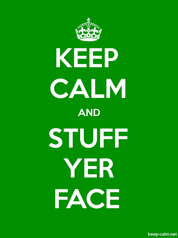 KEEP CALM AND STUFF YER FACE - white/green - Default (600x800)