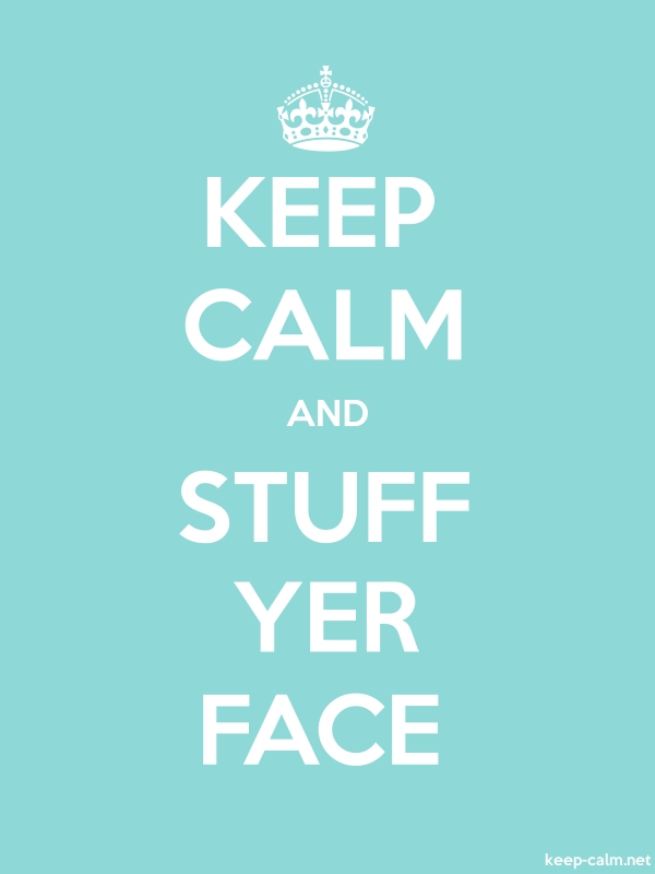 KEEP CALM AND STUFF YER FACE - white/lightblue - Default (600x800)
