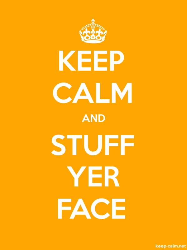 KEEP CALM AND STUFF YER FACE - white/orange - Default (600x800)