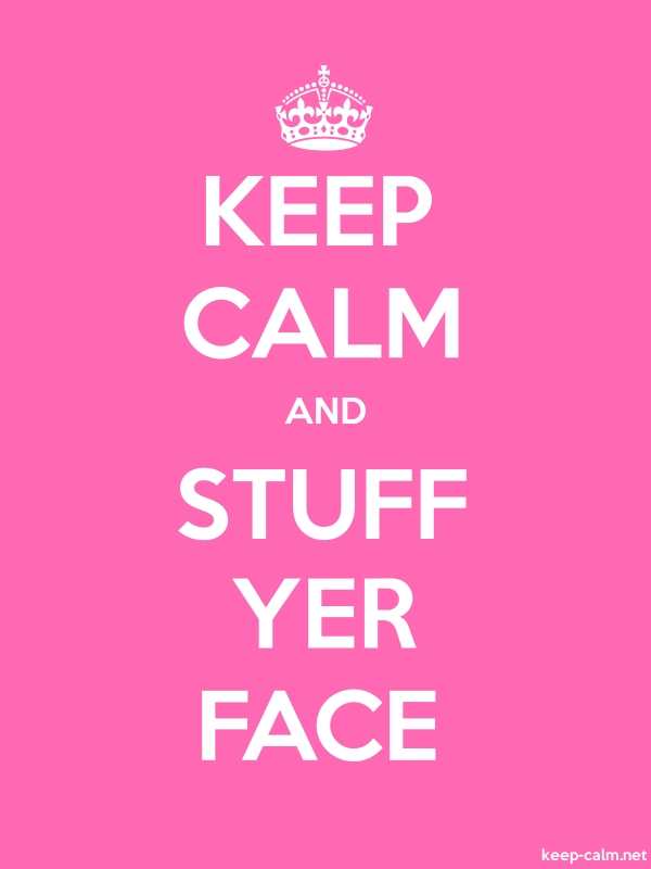 KEEP CALM AND STUFF YER FACE - white/pink - Default (600x800)