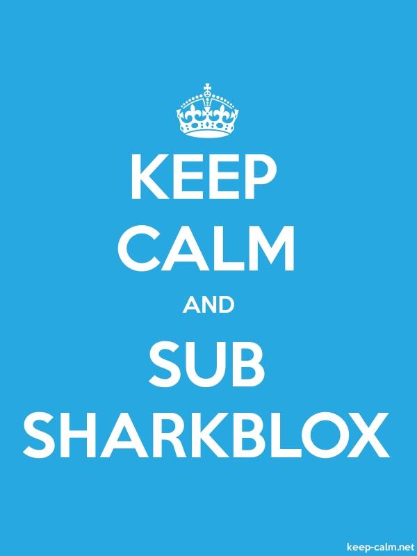 KEEP CALM AND SUB SHARKBLOX - white/blue - Default (600x800)