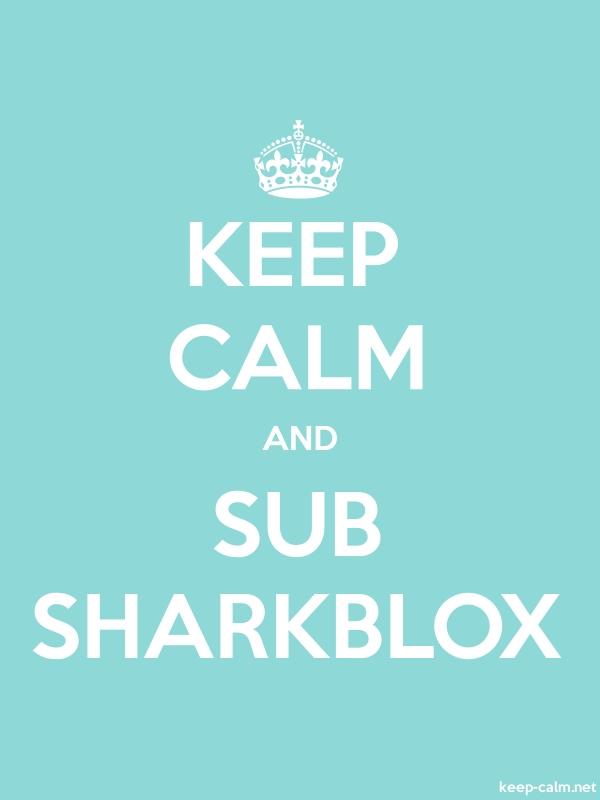 KEEP CALM AND SUB SHARKBLOX - white/lightblue - Default (600x800)