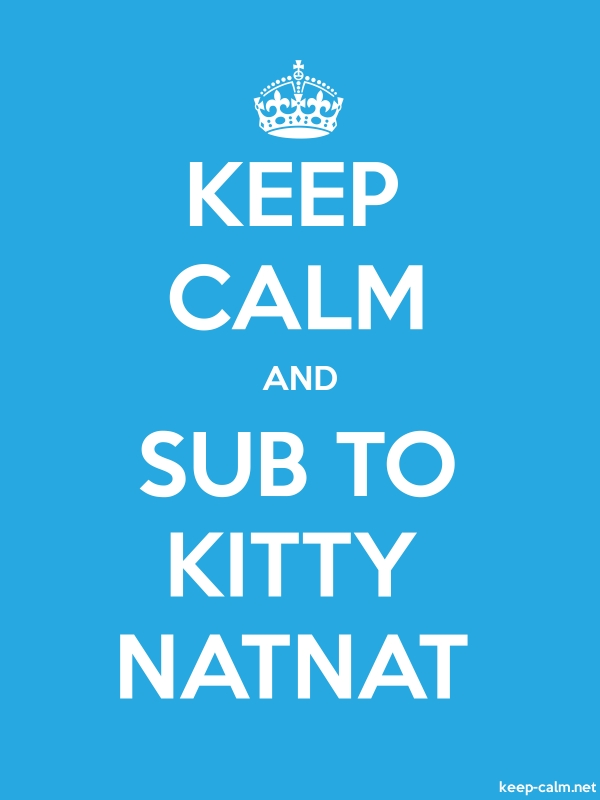 KEEP CALM AND SUB TO KITTY NATNAT - white/blue - Default (600x800)