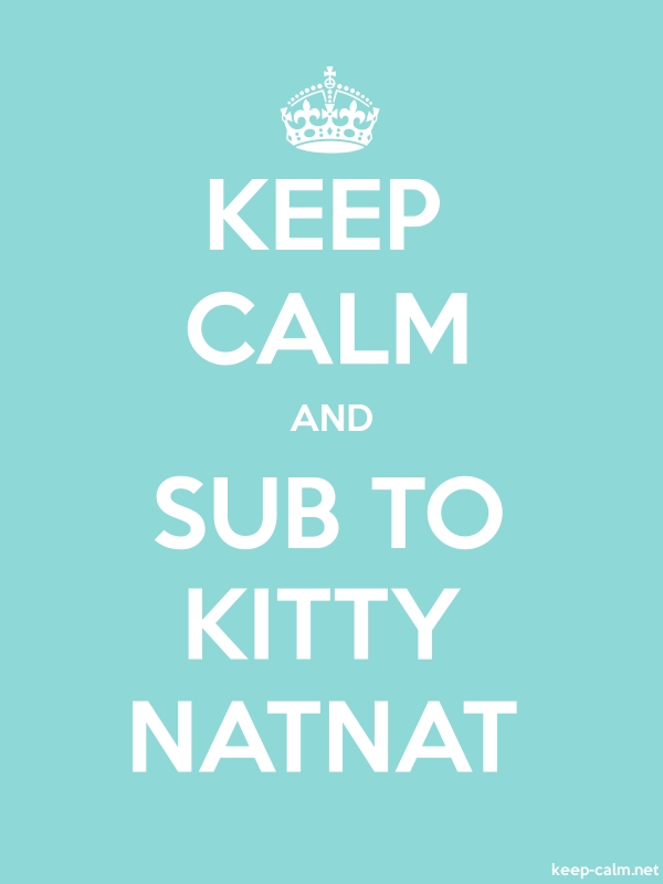 KEEP CALM AND SUB TO KITTY NATNAT - white/lightblue - Default (600x800)