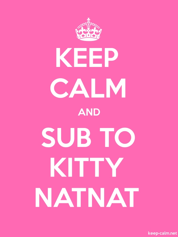 KEEP CALM AND SUB TO KITTY NATNAT - white/pink - Default (600x800)