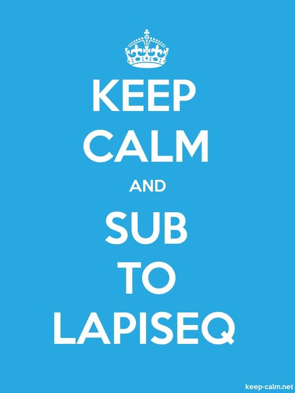 KEEP CALM AND SUB TO LAPISEQ - white/blue - Default (600x800)