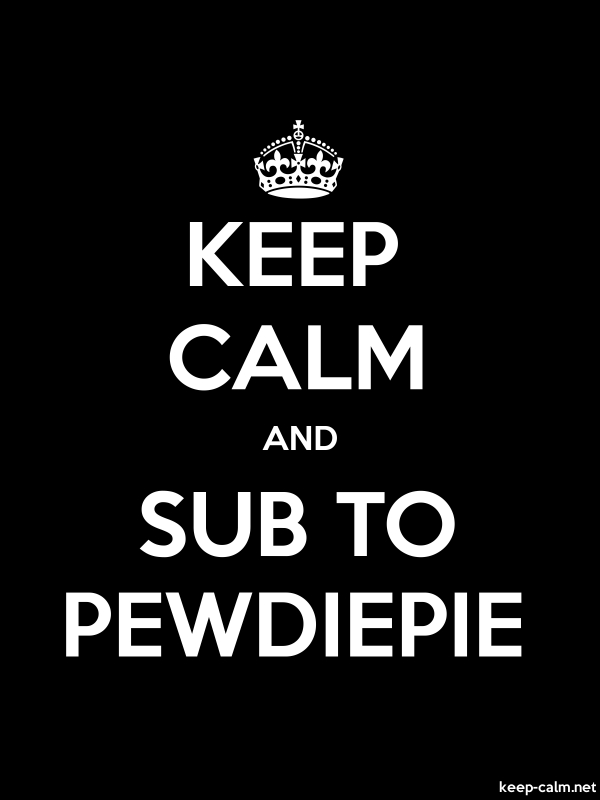 KEEP CALM AND SUB TO PEWDIEPIE - white/black - Default (600x800)