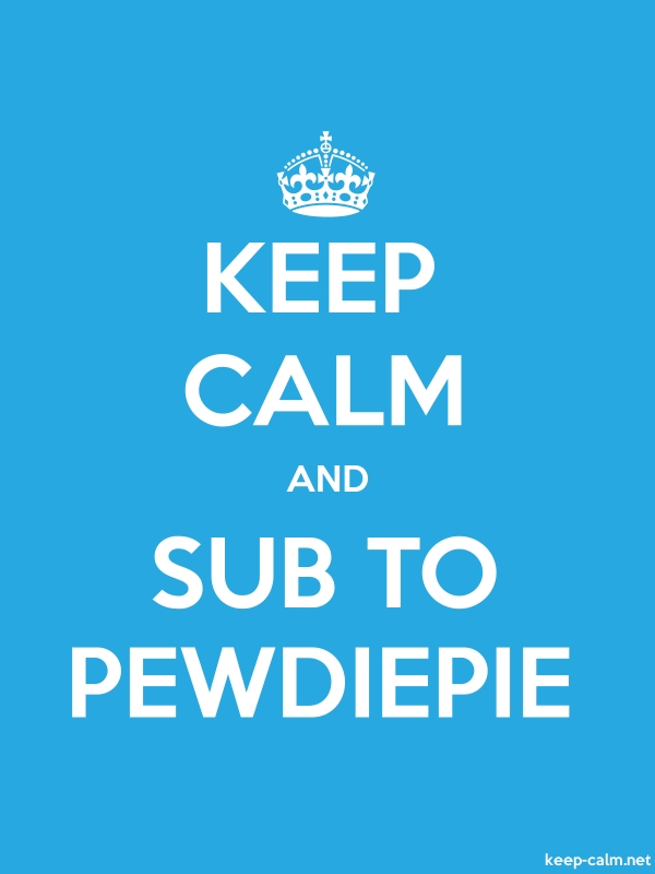KEEP CALM AND SUB TO PEWDIEPIE - white/blue - Default (600x800)